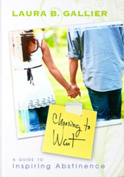 Choosing to Wait: A Parent's Guide to Inspiring Abstinence